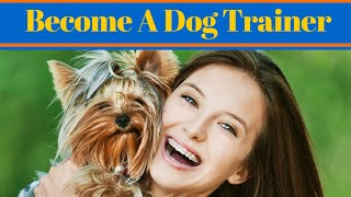 Become A Dog Trainer - Dog Training Career