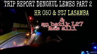 Trip report dengkul lemes part 2 | sn batik L27 vs 2 STJ, 2 HR & GH tim