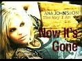 watch he video of Ana Johnsson - Now It's Gone