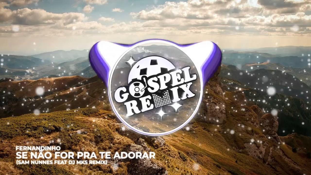 Fernandinho - Se Não For Pra Te Adorar (Sam Nunnes & Dj Mks Remix) [Electro House Gospel]