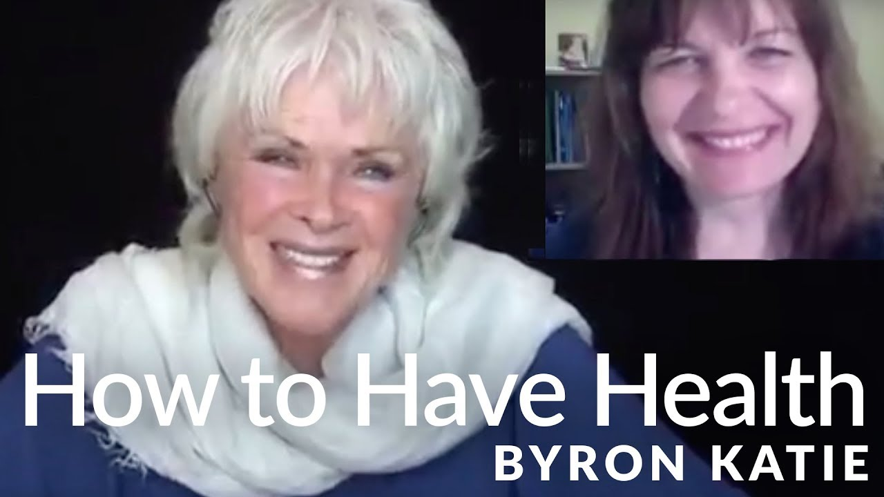 How to Have a Clear Mind and Healthy Body—The Work of Byron Katie®