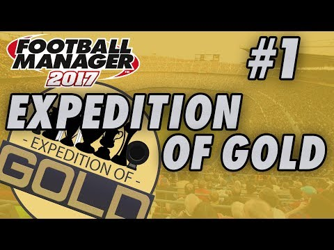 Expedition of Gold FM17 - UNEMPLOYED - Part 1 - THE BEGINNING - Football Manager 2017