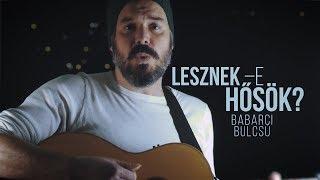 Lesznek –e hősök? – Babarci Bulcsú   Live Video 2019 LittleWindowSession
