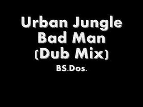 Urban Jungle ~ Bad Man (Dub Mix)