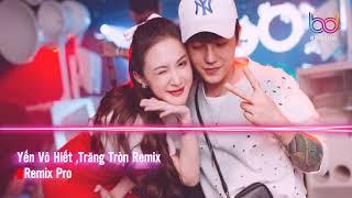 Yến Vô Hiết Remix♪Chọn Ai Cũng Sai♪Trăng Tròn 2♪Nonstop Việt Mix♪Nhạc Remix Vinahouse Bass Cực Mạnh