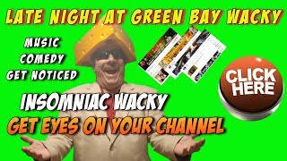 Late Night Wacky - Talk - Chat - Network and Grow Your Channel - Music - Comedy