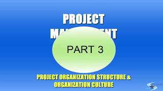 Project Management | Project Organization Structure & Organization Culture| Part 3