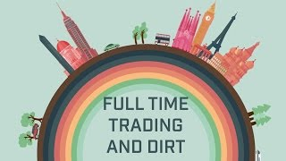 Full Time Trading and Dirt