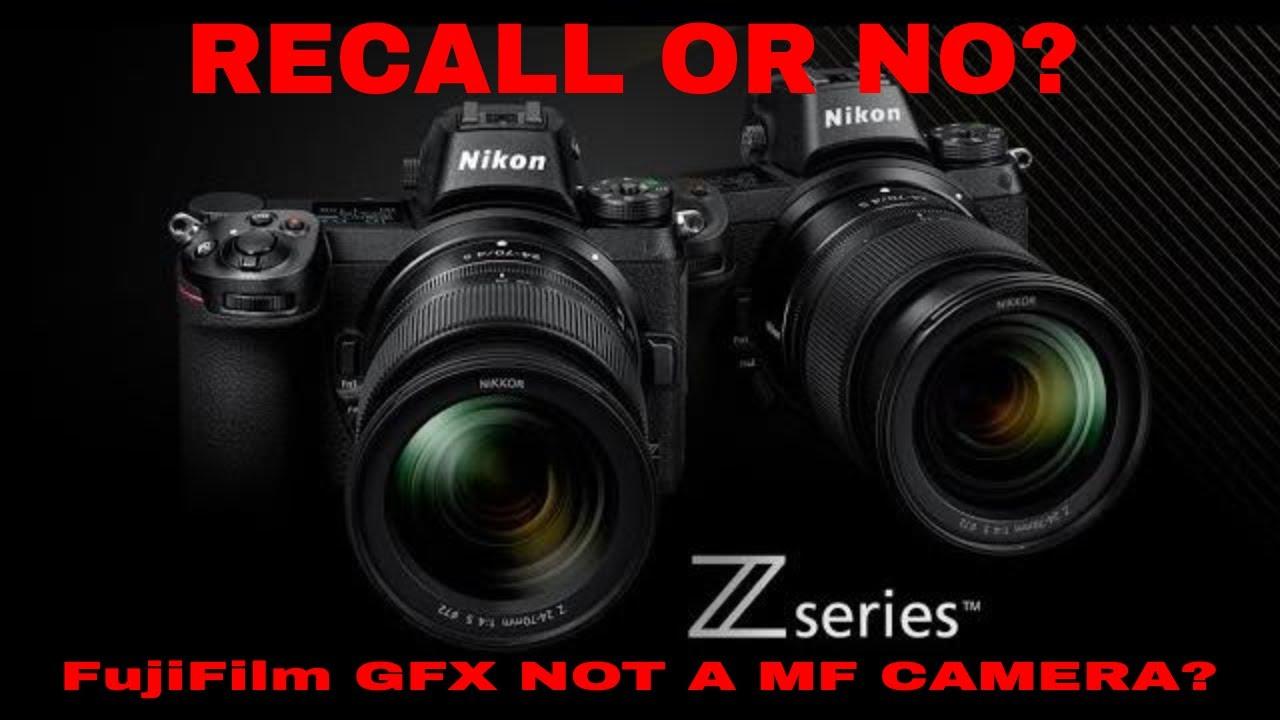 Nikon Z6/Z7 RECALL OR NOT? FUJIFILM UPDATE   IS GFX A REAL MEDIUM FORMAT?