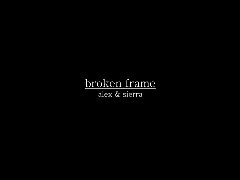 Alex & Sierra - Broken Frame (Lyrics)
