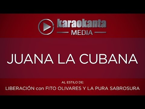 Karaokanta - Liberación con Fito Olivares y La Pura Sabrosura - Juana la cubana