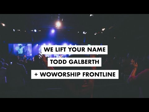 We Lift Your Name  - Todd Galberth & WOCC Frontline