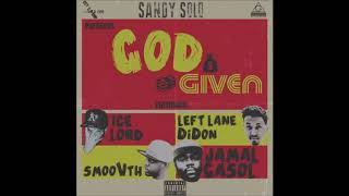 God Given ft. Ice Lord, Left Lane Didon, SmooVth, Jamal Gasol (Prod. by Sandy Solo)