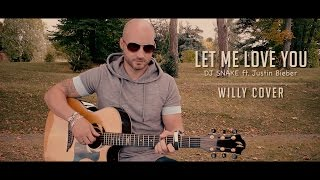 Let Me Love You - DJ Snake Ft. Justin Bieber [Willy Cover]