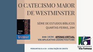 ESTUDO DO CATECISMO MAIOR - PERGUNTAS 51-54 - A EXALTAÇÃO DE CRISTO