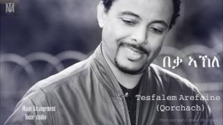 Tesfalem Arefaine - Korchach - Beqa Akele ( New Eritrean Music 2016)