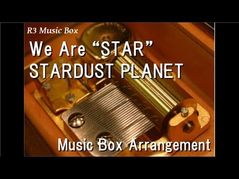 """We Are """"STAR""""/STARDUST PLANET [Music Box]"""