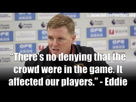 """""""There's no denying that the crowd were in the game. It affected our players."""" - Eddie Howe"""