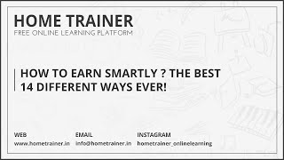 How to EARN SMARTLY...??? The Best 14 Different Ways Ever!