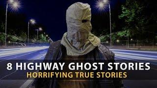8 True HAUNTED HIGHWAY GHOST STORIES