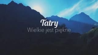 Tatry - Wielkie jest piękne.
