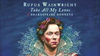 Rufus Wainwright - Take All My Loves (Sonnet 40) (Snippet)