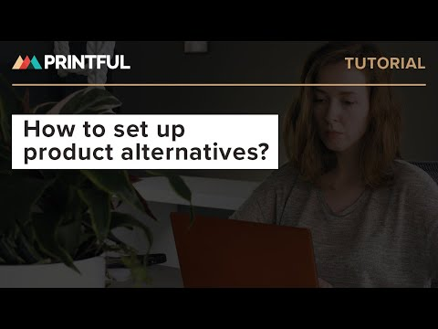 b250e076f0536 How To Set Product Alternatives - Printful - YouTube