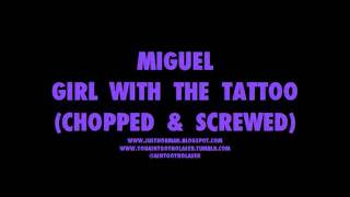 Miguel - Girl with the Tattoo (Chopped and Screwed)