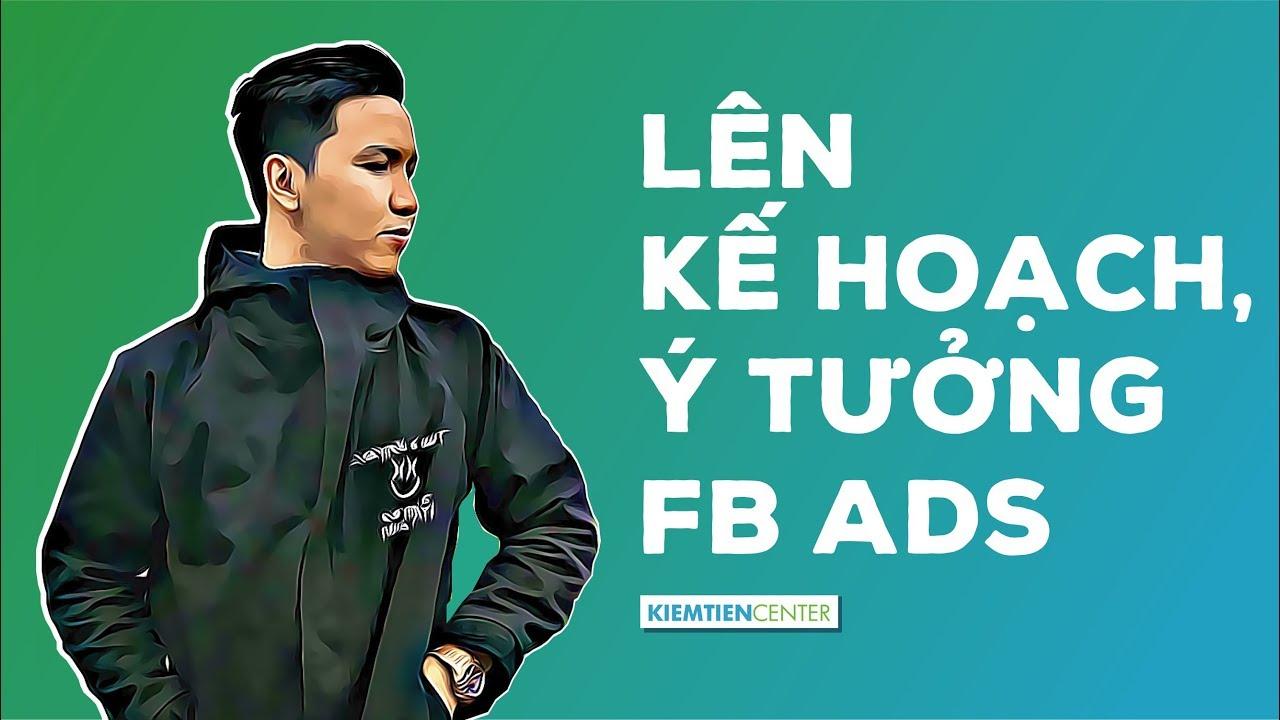 Hướng dẫn lên kế hoạch và xác định ý tưởng Facebook Ads   Kiemtiencenter