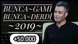 BUNCA GAMI BUNCA DERDİ 2019 AGRİN AZAD [Official Music Video]