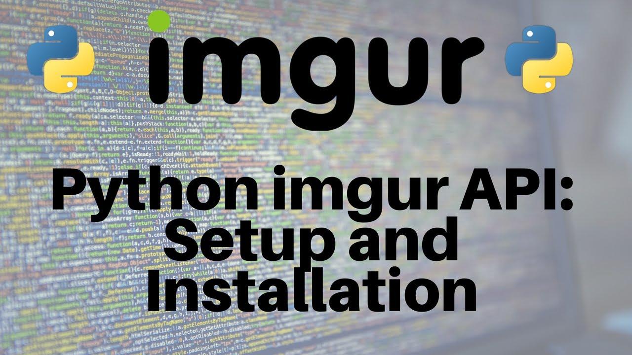 Python and the imgur API: Setup and Installation (Part 1/3)
