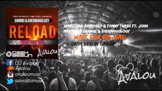 Sebastian Ingrosso & Tommy Trash vs Dannic & Shermanology - Wait For Reload [Dash Berlin Dashup] Mp3
