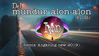 Download DJ Angklung MUNDUR ALON ALON by IMp (full bass Terbaru 2019)