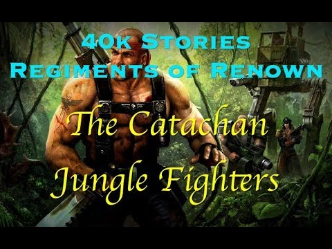 40k Stories - Regiments of Renown: The Catachan Jungle Fighters
