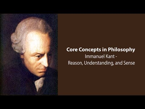 Immanuel Kant on The Faculties of Reason, Understanding, and Sense - Philosophy Core Concepts