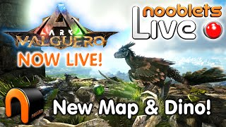 ARK NEW VALGUERO Map Tour & New Dino Nooblets LIVE Streamed