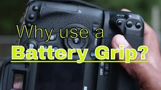 Why Use a Battery Grip with your DSLR?