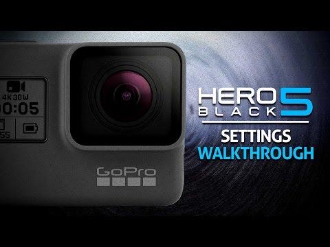 GoPro Hero 5 Black Settings Walkthrough