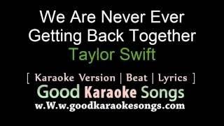 We Are Never Ever Getting Back Together - Taylor Swift (Lyrics Karaoke) [ goodkaraokesongs.com ]
