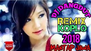 DJ DANGDUT REMIX KOPLO 2018 MANTAP JIWA