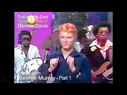 Tracing My Dad • The Life and Music of Dennis Davis • Vol. 8 with George Murray • Part 1