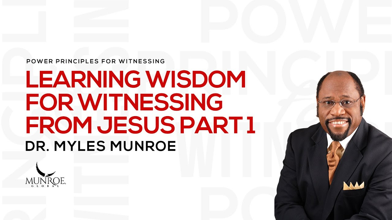 Learning Wisdom For Witnessing From Jesus Pt. 1 | Dr. Myles Munroe