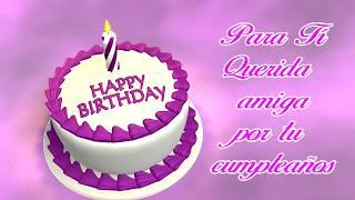 Feliz Cumpleanos Para Ti Querida Amiga Happy Birthday Saludo Virtual Youtube