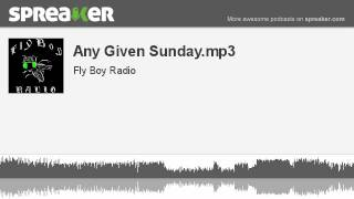 Any Given Sunday.mp3 (part 2 of 4, made with Spreaker)