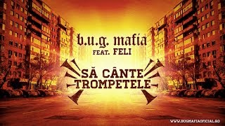 Repeat youtube video B.U.G. Mafia - Sa Cante Trompetele (feat. Feli) (Piesa Oficiala)