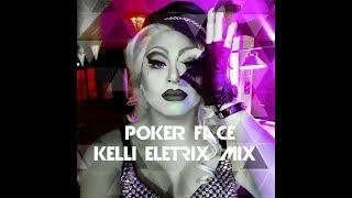 Poker Face Kelli Eletrix Drag Mix