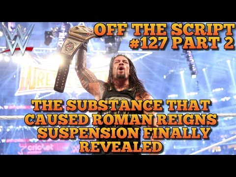 The Drug That Caused Roman Reigns WWE Wellness Policy Violation Revealed WWE Off The Script 127 Pt 2