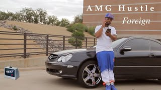 """AMG Hustle """"Foreign"""" Official Music Video [Dir. @yeeetv]"""