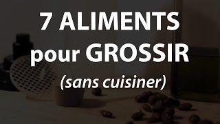7 ALIMENTS pour GROSSIR VITE sans cuisiner