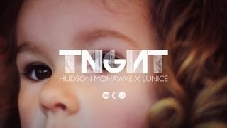Tnght Bugg'n Hudson Mohawke X Lunice